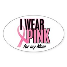 I Wear Pink For My Mom 10 Oval Decal