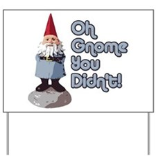 Gnome you didn't Yard Sign