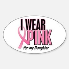 I Wear Pink For My Daughter 10 Oval Decal