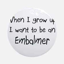 When I grow up I want to be an Embalmer Ornament (