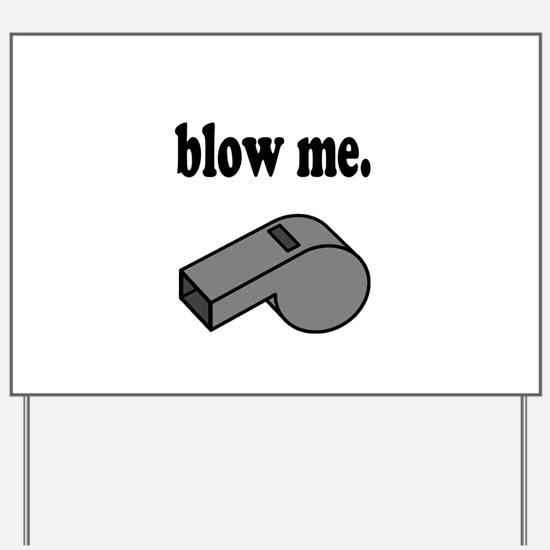Blow Me Yard Sign