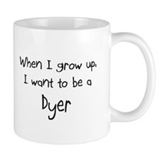 When I grow up I want to be a Dyer Mug