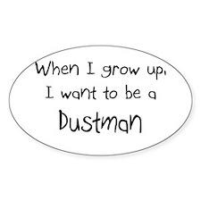 When I grow up I want to be a Dustman Sticker (Ova