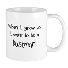 When I grow up I want to be a Dustman Mug