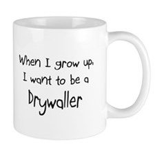 When I grow up I want to be a Drywaller Mug