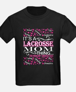 Its A Lacrosse Mom Things You Wouldnt Unde T-Shirt
