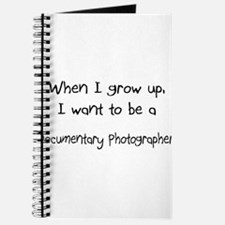 When I grow up I want to be a Documentary Photogra