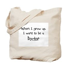 When I grow up I want to be a Doctor Tote Bag