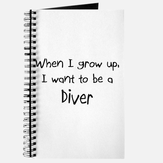 When I grow up I want to be a Diver Journal