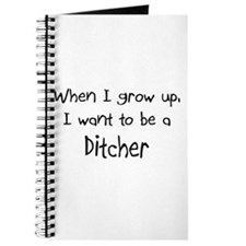 When I grow up I want to be a Ditcher Journal