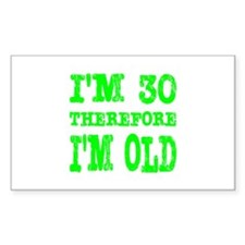 I'm 30 Therefore I'm Old Rectangle Decal