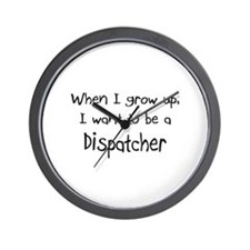 When I grow up I want to be a Dispatcher Wall Cloc