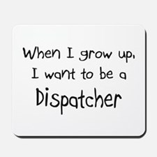 When I grow up I want to be a Dispatcher Mousepad