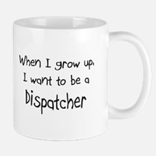 When I grow up I want to be a Dispatcher Mug