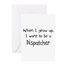 When I grow up I want to be a Dispatcher Greeting