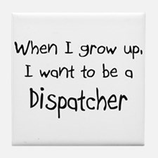When I grow up I want to be a Dispatcher Tile Coas