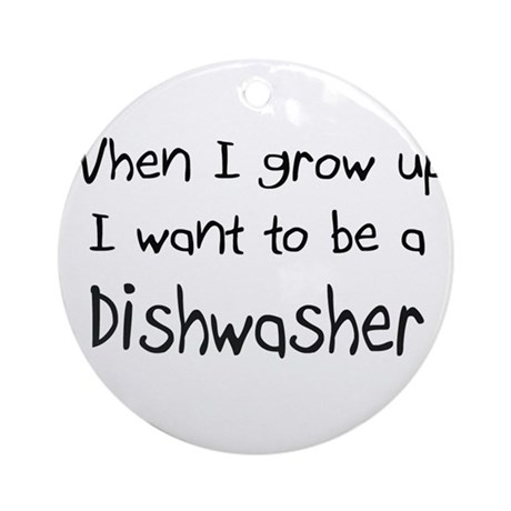 When I grow up I want to be a Dishwasher Ornament