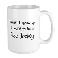 When I grow up I want to be a Disc Jockey Mug