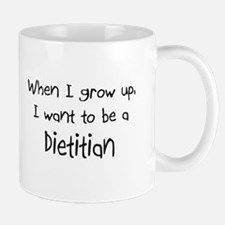 When I grow up I want to be a Dietitian Mug