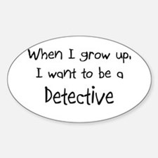 When I grow up I want to be a Detective Decal