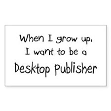 When I grow up I want to be a Desktop Publisher St