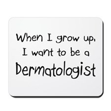 When I grow up I want to be a Dermatologist Mousep