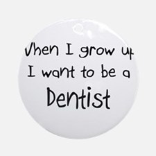 When I grow up I want to be a Dentist Ornament (Ro