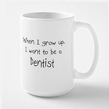 When I grow up I want to be a Dentist Mug