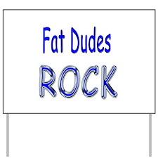 Fat Dudes Rock Yard Sign