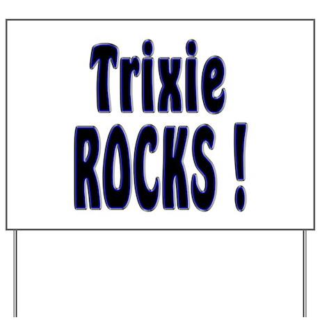 Trixie Rocks ! Yard Sign