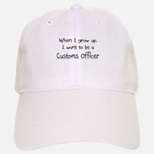 When I grow up I want to be a Customs Officer Baseball Baseball Cap