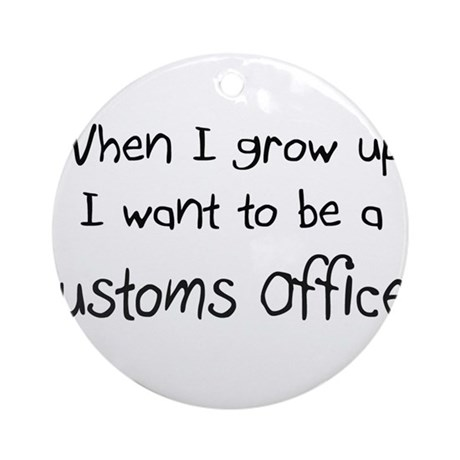 When I grow up I want to be a Customs Officer Orna