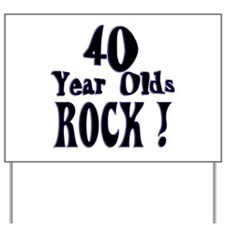 40 Year Olds Rock ! Yard Sign