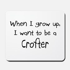 When I grow up I want to be a Crofter Mousepad