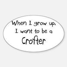 When I grow up I want to be a Crofter Decal