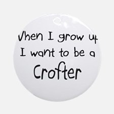 When I grow up I want to be a Crofter Ornament (Ro
