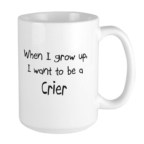 When I grow up I want to be a Crier Large Mug