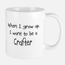 When I grow up I want to be a Crafter Mug