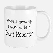 When I grow up I want to be a Court Reporter Mug
