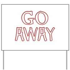 GO AWAY ! Yard Sign