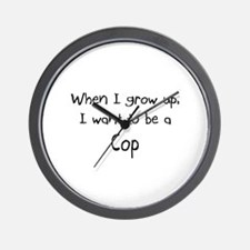 When I grow up I want to be a Cop Wall Clock