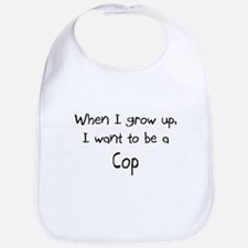 When I grow up I want to be a Cop Bib