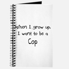 When I grow up I want to be a Cop Journal