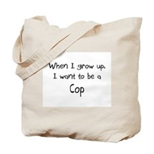 When I grow up I want to be a Cop Tote Bag