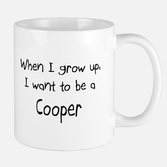When I grow up I want to be a Cooper Mug