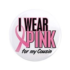 """I Wear Pink For My Cousin 10 3.5"""" Button"""