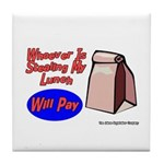 Stealing My Lunch Will Pay Tile Coaster