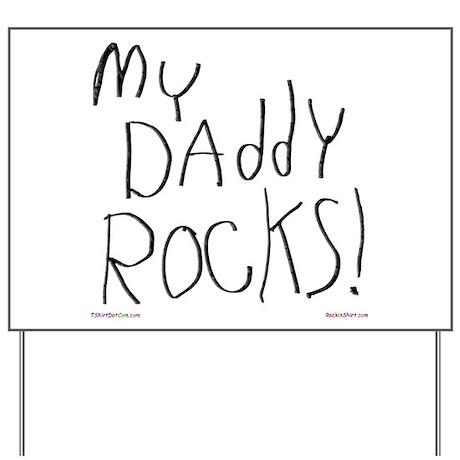 My Daddy Rocks ! Yard Sign