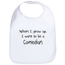 When I grow up I want to be a Comedian Bib