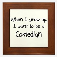 When I grow up I want to be a Comedian Framed Tile